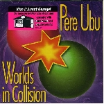 pere ubu - worlds in collision + 4