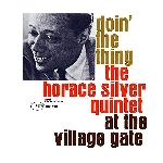 the horace silver quintet - doin' the thing at the village gate