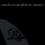 the velvet underground - white light / white heat (45th anniversary edition)