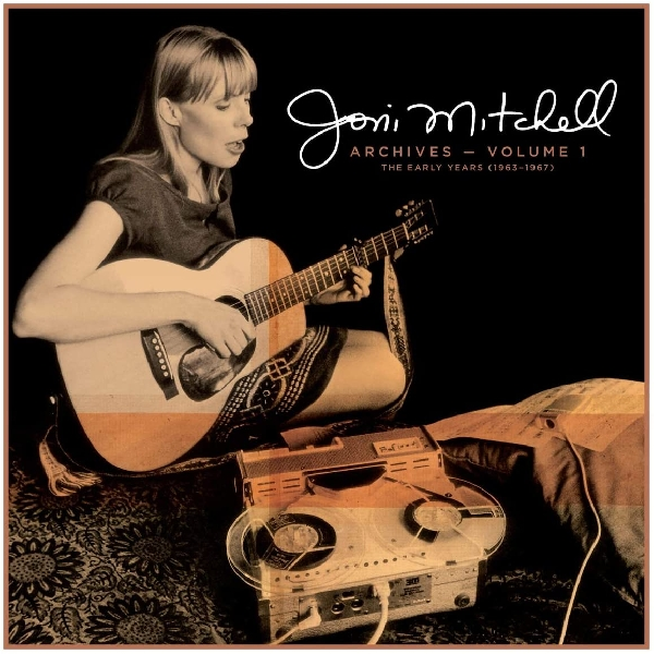 Joni Mitchell - archives volume 1: the early years 1963-1967