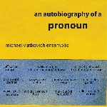 michael vlatkovich ensemblio - an autobiography of a pronoun