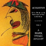 alvarius b - with a beaker on the burner and an otter in the oven - vol. 2 a mark twain august