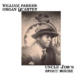 william parker organ quartet - uncle joe's spirit house