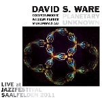 david s.ware - planetary unknown (live at jazzfestival saalfelden 2011)