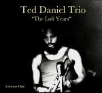 ted daniel trio - the loft years (volume one)