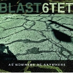 blast 6tet - as nowhere as anywhere