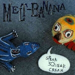 melt banana - speak squeak creak