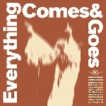 everything comes & goes - everything comes & goes