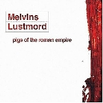 melvins / lustmord - pigs of the roman empire