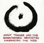 assif tsahar and the zoanthropic orchestra - embracing the void