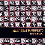 meat beat manifesto - off centre
