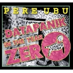 pere ubu - datapanik in the year zero