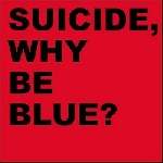 suicide - why be blue? (expanded)