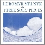 lubomyr melnyk - three solo pieces