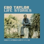 ebo taylor - life stories - highlife & afrobeat classics 1973-1980