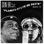 sun ra and his intergalactic research arkestra - planets of life or death, amiens '73