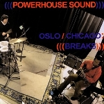 (((powerhouse sound))) - oslo/chicago (((breaks)))