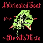 lubricted goat - plays the devil's music