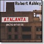 robert ashley - atlanta (act of gods)