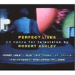 robert ashley - perfect lives (an opera for television)