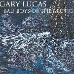 gary lucas - bad boys of the arctic