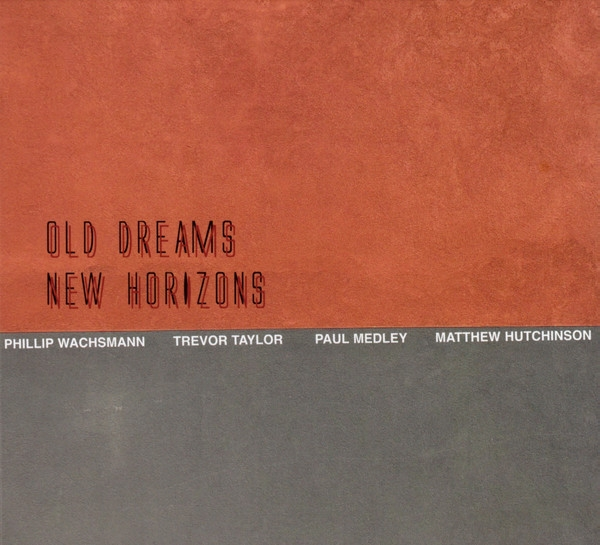 phil wachsmann - trevor taylor - paul medley - matthew hutchinson - old dreams new horizons