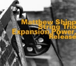matthew shipp string trio - expansion, power, release