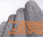 peter brötzmann - joe mcphee - kent kessler - michael zerang - tales out of time