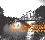 pauline oliveros - the roots of the moment