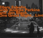 ellery eskelin - andrea parkins - jim black - one great night... live