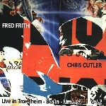 fred frith - chris cutler - live in trondheim - berlin - limoges vol2
