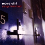 robert iolini - songs from hurt