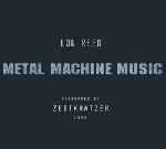 lou reed / zeitkratzer - metal machine music