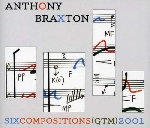 anthony braxton - six compositions (gtm) 2001