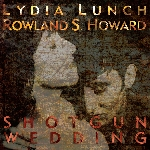 lydia lunch - rowland s. howard - shotgun wedding