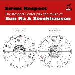 respect sextet - sirius respect: the music of sun ra & stockhausen