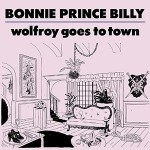 bonnie prince billy - wolfroy goes to town