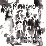 rich ristagno - what would it be like to be rich