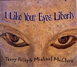 terry riley & michael mcclure - i like your eyes liberty