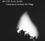 my cat is an alien - leave me in the black no-thing