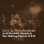 acid mothers temple & the melting paraiso u.f.o - live as troubadour