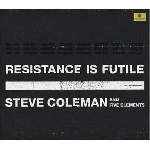 steve coleman and five elements - resistance is futile