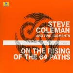 steve coleman and five elements - on the rising of the 64 paths