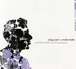 vijay iyer - mike ladd - still life commentator