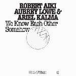 robert aiki aubrey lowe & ariel kalma - we know each other somehow