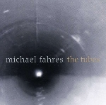 michael fahres - the tubes