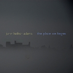 john luther adams - the place we began