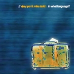 vijay iyer - mike ladd - in what language ?