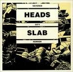 severed heads - city slab horror
