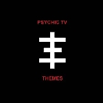 psychic tv - themes
